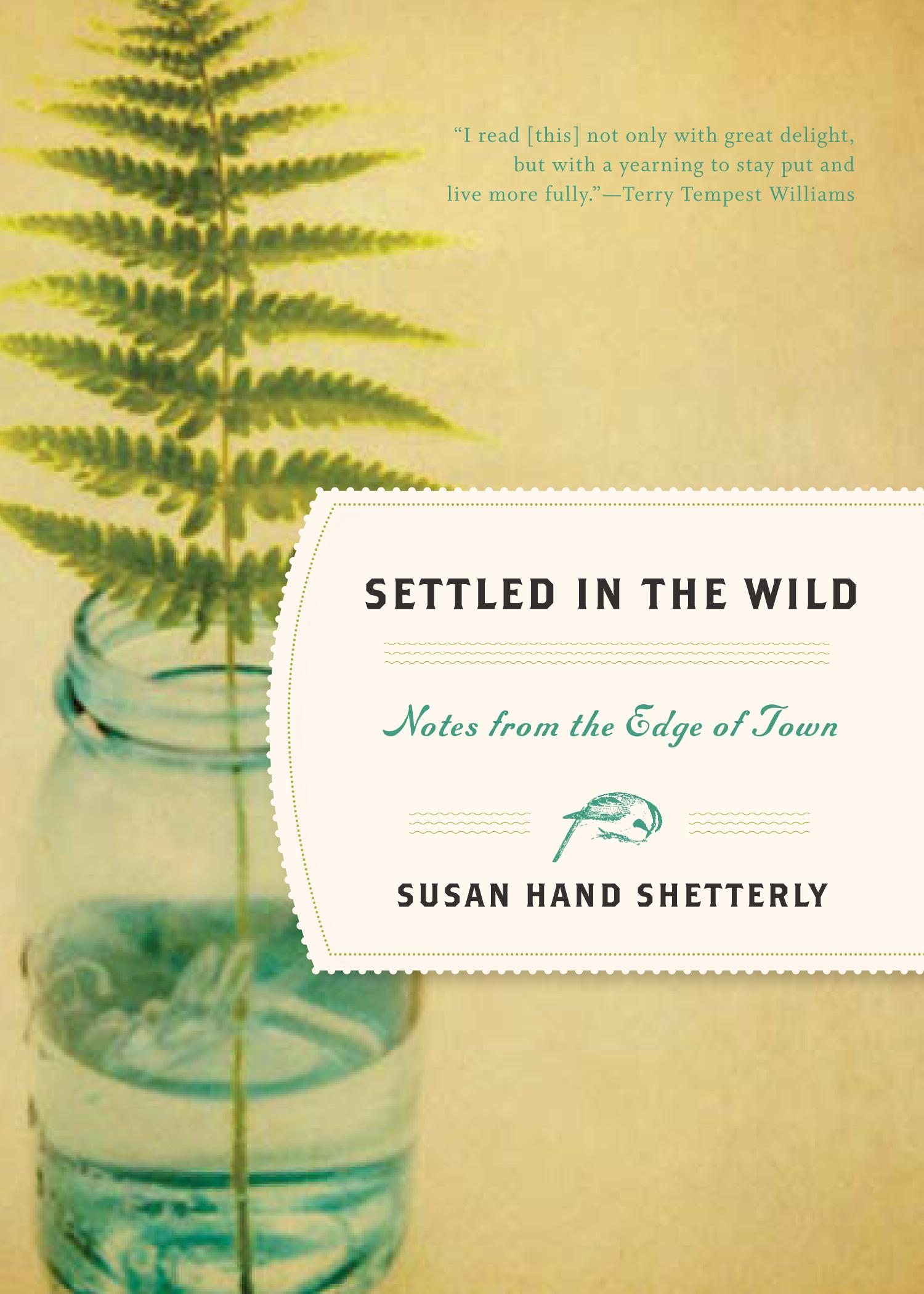 Settled in the Wild: Notes from the Edge of Town EB9781565129733