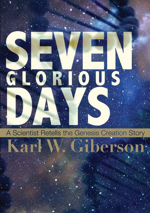 Seven Glorious Days: A Scientist Retells the Genesis Creation Story EB9781612612621