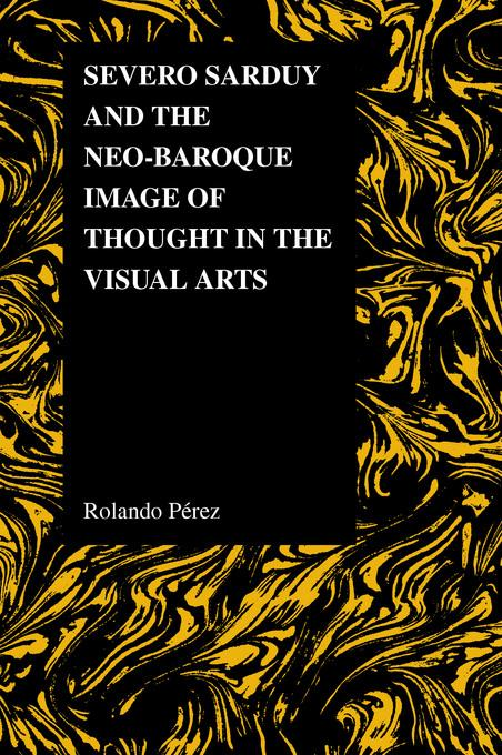 Severo Sarduy and the Neo-Baroque Image of Thought in the Visual Arts EB9781612491486