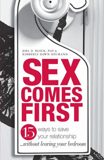 Sex Comes First: 15 Ways to Help Your Relationship - Without Leaving Your Bedroom EB9781440504310
