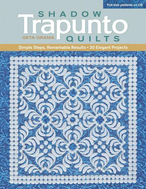Shadow Trapunto Quilts: Simple Steps, Remarkable Results, 30 Elegant Projects EB9781607056157