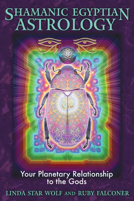 Shamanic Egyptian Astrology: Your Planetary Relationship to the Gods EB9781591439806