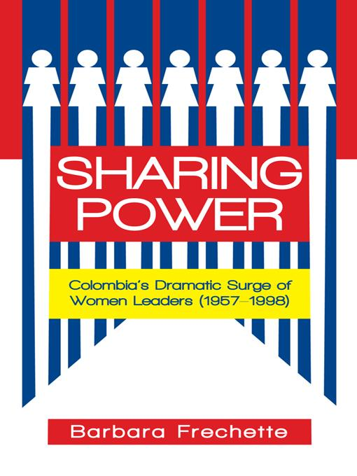 Sharing Power: Colombia's Dramatic Surge of Women Leaders (1957-1998) EB9781462010974