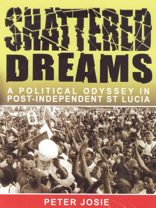 Shattered Dreams: A Political Odyssey in Port-Independent St Lucia EB9781466937383