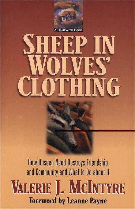 Sheep in Wolves' Clothing: How Unseen Need Destroys Friendship and Community and What to Do about It EB9781585585373