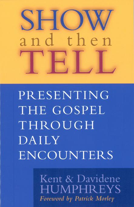 Show and then Tell: Presenting The Gospel Through Daily Encounters EB9781575677774