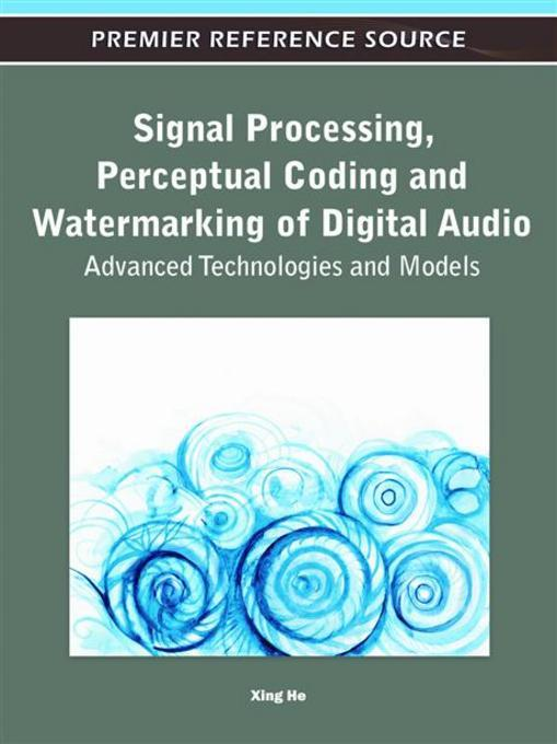 Signal Processing, Perceptual Coding and Watermarking of Digital Audio: Advanced Technologies and Models EB9781615209262
