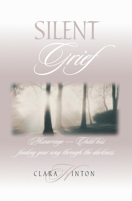 Silent Grief: Miscarriage - Child Loss Finding Your Way Through the Darkness EB9781614580751