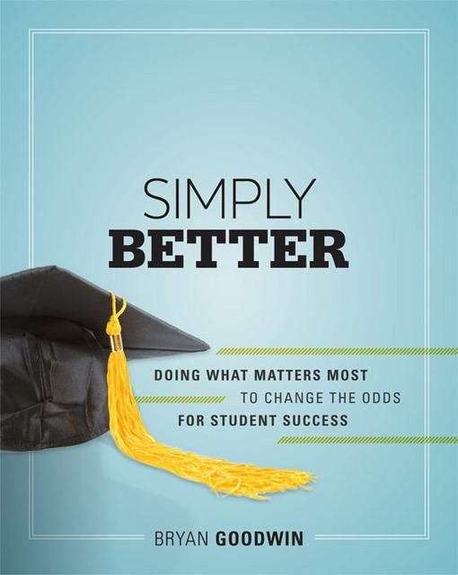 Simply Better: Doing What Matters Most to Change the Odds for Student Success: Doing What Matters Most to Change the Odds for Student Success EB9781416614029