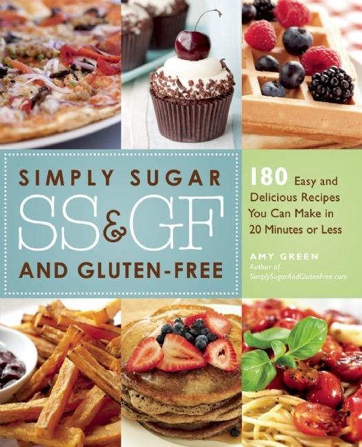 Simply Sugar and Gluten-Free: 180 Easy and Delicious Recipes You Can Make in 20 Minutes or Less EB9781569759158