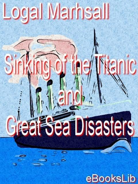 Sinking of the Titanic and Great Sea Disasters EB9781412176767