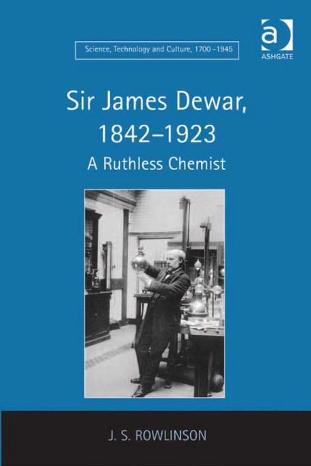 Sir James Dewar, 1842-1923: A Ruthless Chemist EB9781409406143