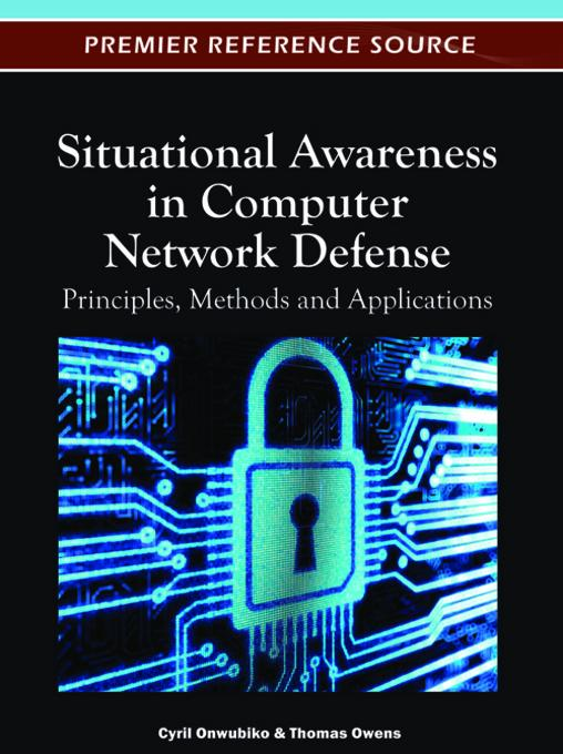 Situational Awareness in Computer Network Defense: Principles, Methods and Applications EB9781466601055