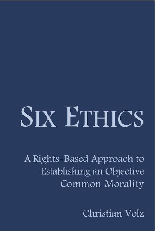 Six Ethics: A Rights-Based Approach to Establishing an Objective Common Morality EB9781456606916