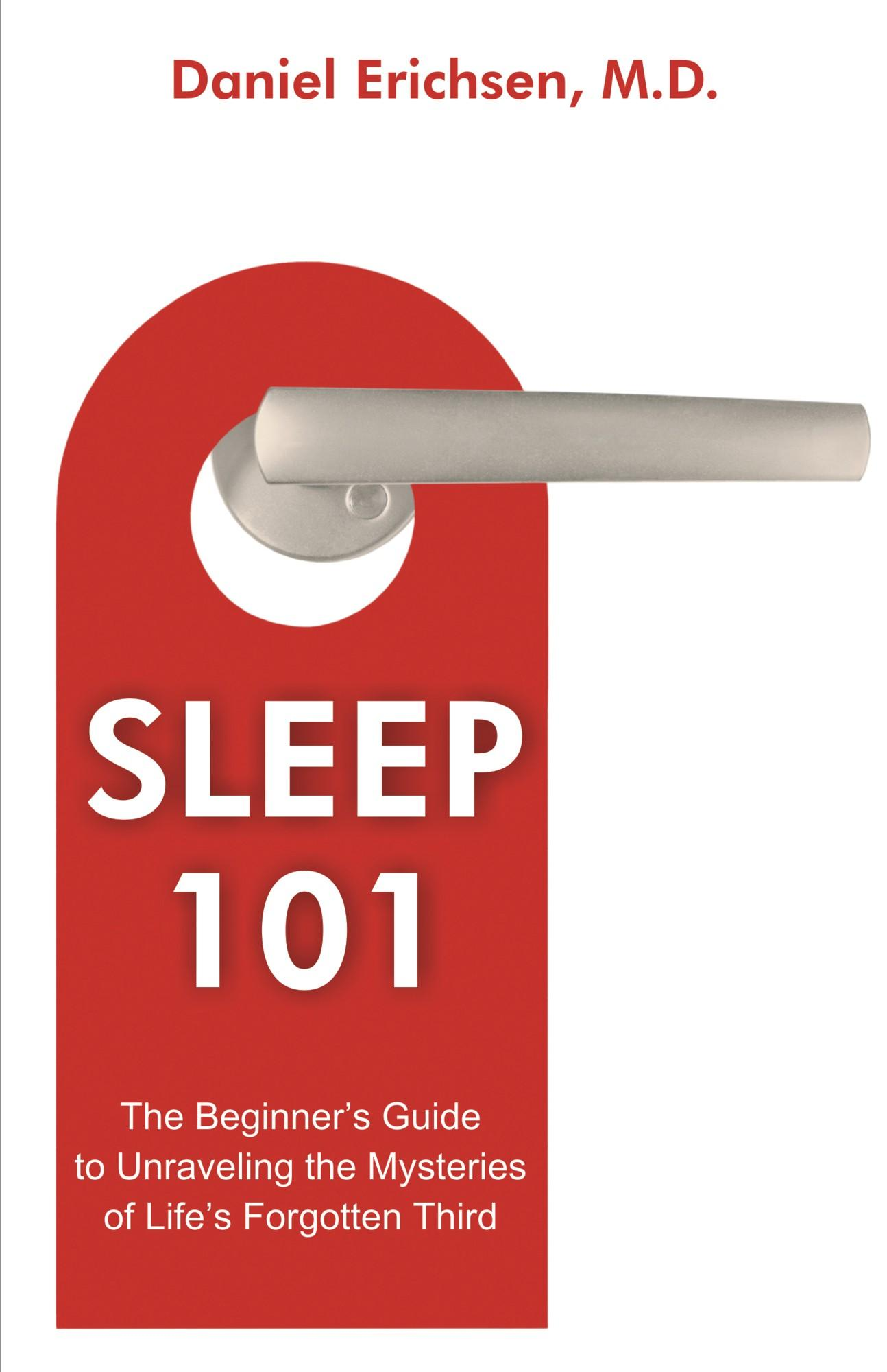 Sleep 101: Beginner's Guide to Unraveling the Mysteries of Life's Forgotten Third EB9781612330709