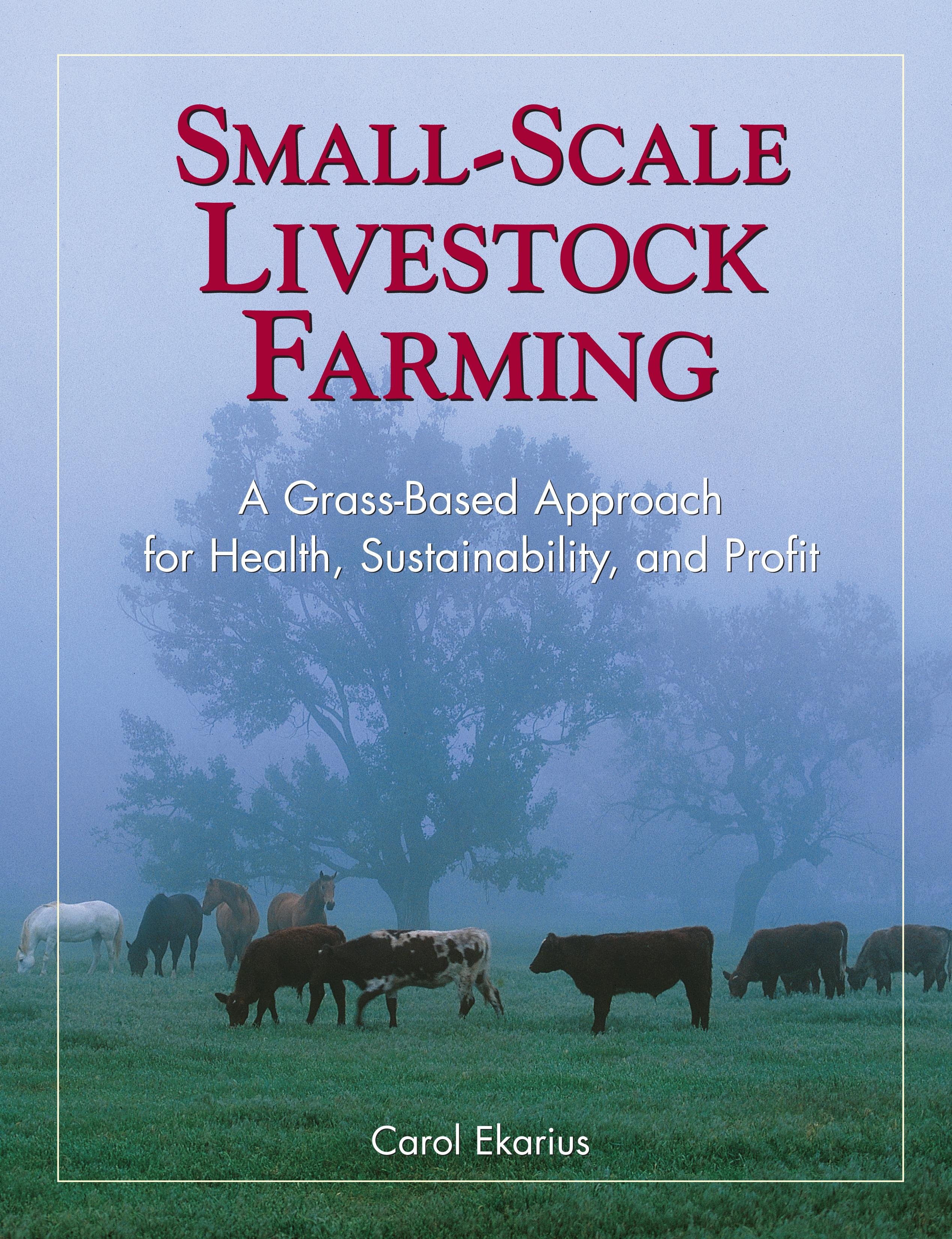 Small-Scale Livestock Farming: A Grass-Based Approach for Health, Sustainability, and Profit EB9781603427340