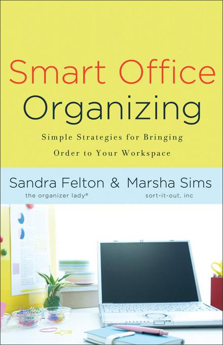 Smart Office Organizing: Simple Strategies for Bringing Order to Your Workspace EB9781441234056