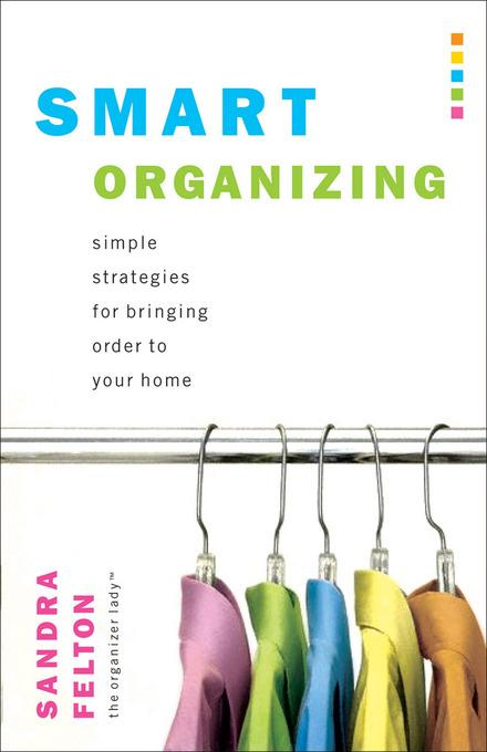 Smart Organizing: Simple Strategies for Bringing Order to Your Home EB9781441233271
