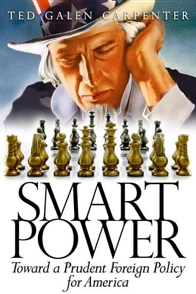 Smart Power: Toward a Prudent Foreign Policy for America