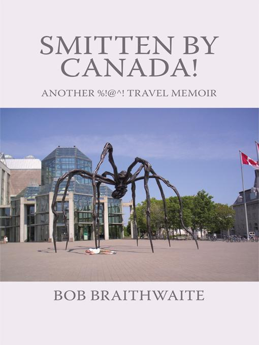 Smitten by Canada!: Another %!@ Degrees! Travel Memoir EB9781450254946
