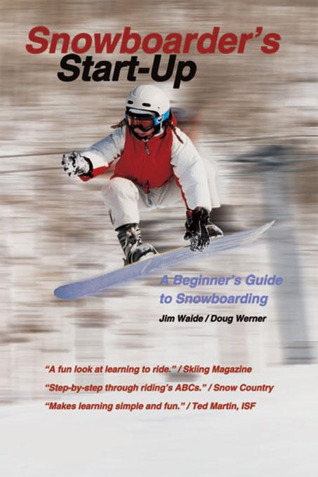 Snowboarder's Start-Up: A Beginner's Guide to Snowboarding EB9781884654596