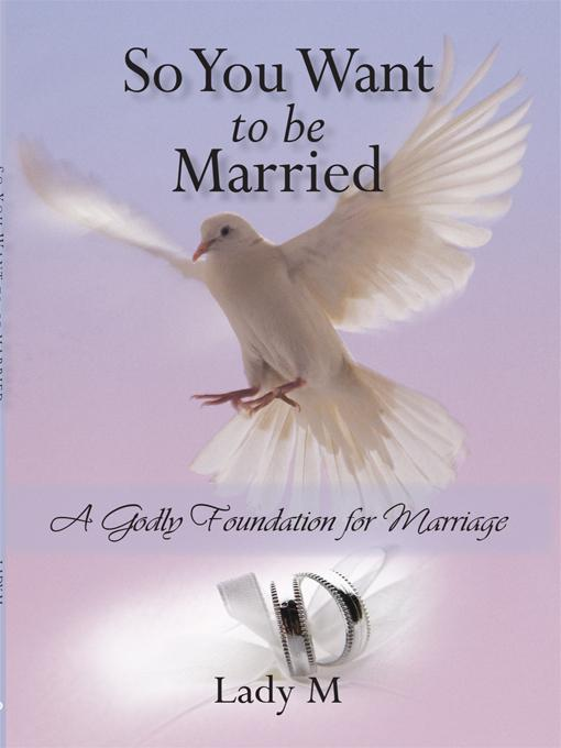 So You Want to Be Married: A Godly Foundation for Marriage EB9781450250641