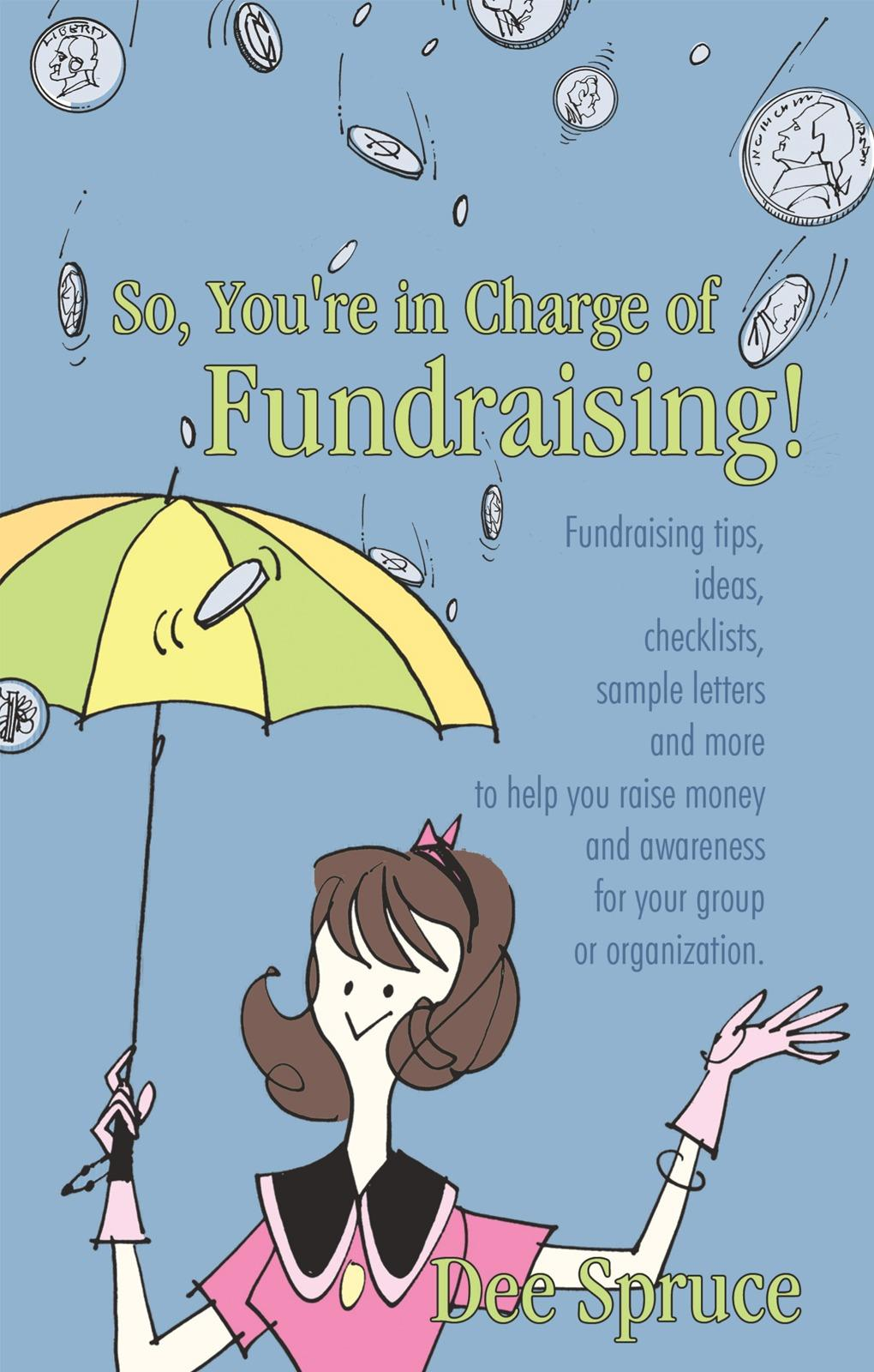 So, You're in Charge of Fundraising!: Fundraising tips, ideas, checklists, sample letters and more to help you raise money and awareness for your grou EB9781450270199