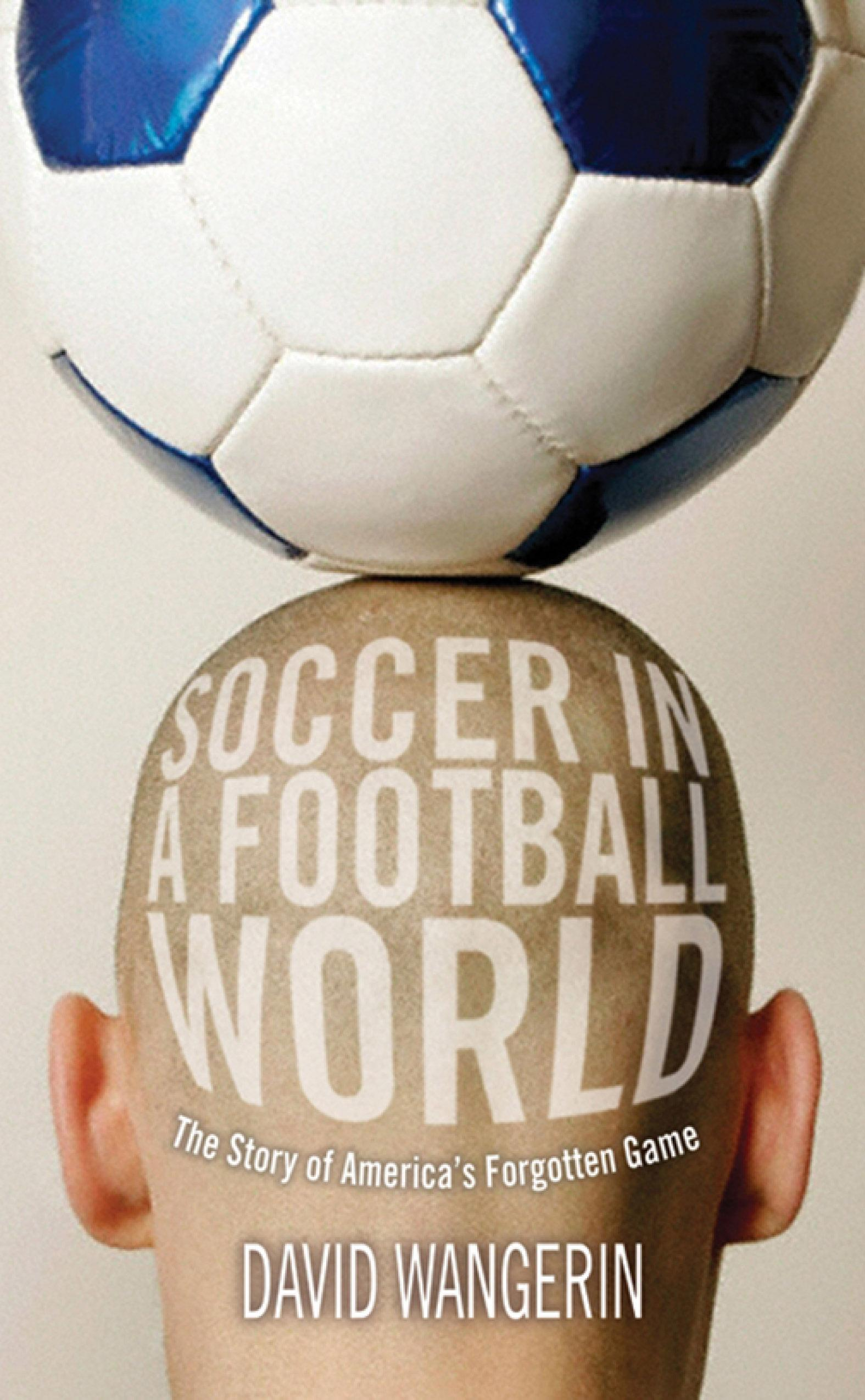 Soccer in a Football World: The Story of America's Forgotten Game. Sporting. EB9781592138869