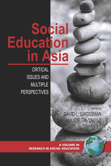 Social Education in Asia: Critical Issues and Multiple Perspectives. Research in Social Education. EB9781607526421