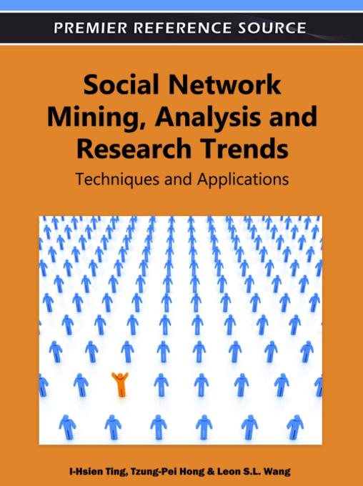 Social Network Mining, Analysis and Research Trends: Techniques and Applications EB9781613505144