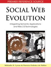 Social Web Evolution: Integrating Semantic Applications and Web 2.0 Technologies EB9781605662732