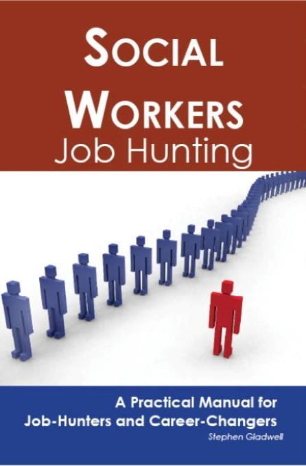 Social Workers: Job Hunting - A Practical Manual for Job-Hunters and Career Changers EB9781743043028