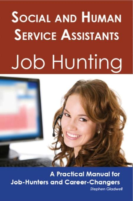 Social and Human Service Assistants: Job Hunting - A Practical Manual for Job-Hunters and Career Changers EB9781743043035