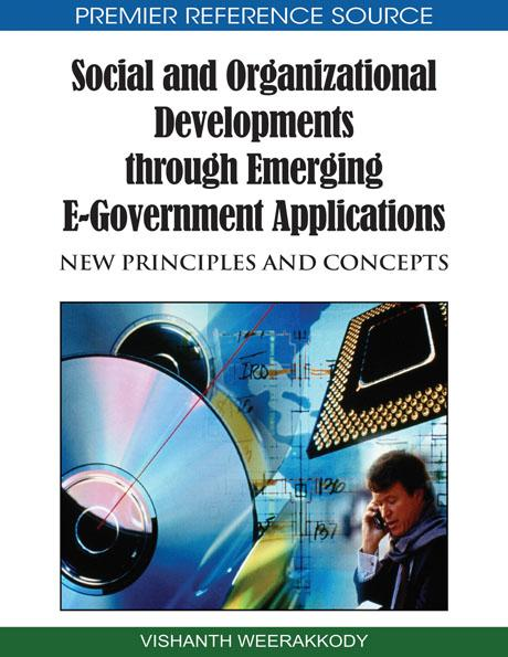Social and Organizational Developments through Emerging EGovernment Applications: New Principles and Concepts EB9781605669199