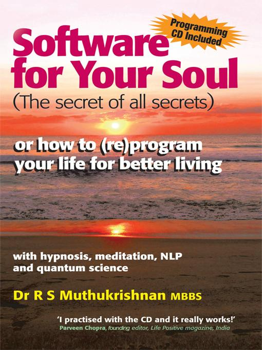 Software for Your Soul (THE SECRET OF ALL SECRETS): or how to (re)program your life for better living with hypnosis, meditation, NLP & quantum science