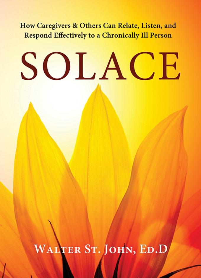 Solace: How Caregivers & Others Can Relate, Listen, and Respond Effectively to a Chronically Ill Person EB9781936693177