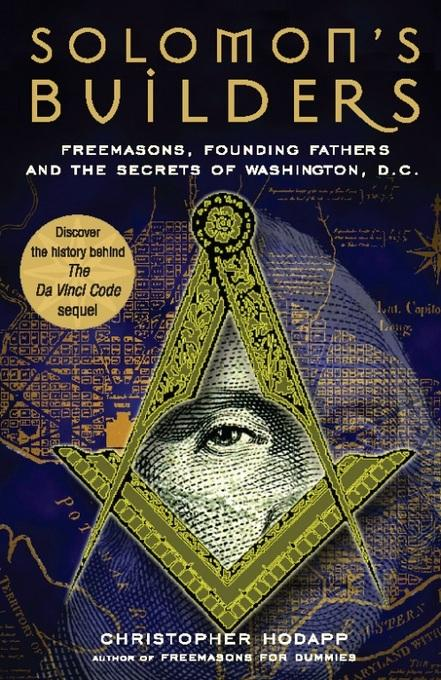 Solomon's Builders: Freemasons, Founding Fathers and the Secrets of Washington D.C. EB9781569754085