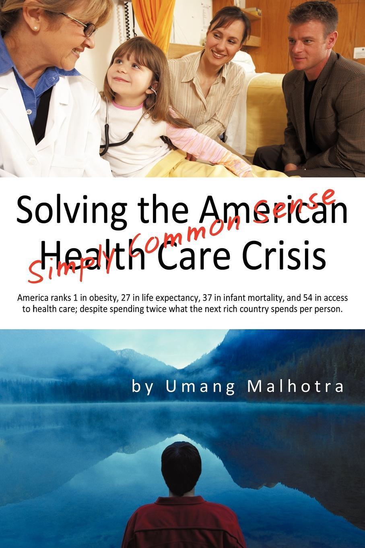 Solving the American Health Care Crisis: Simply Common Sense EB9781440180200