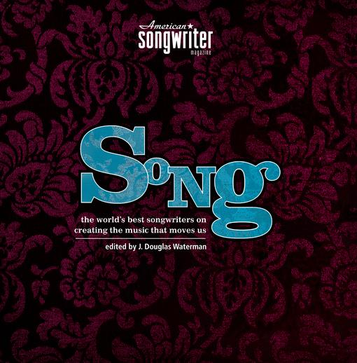Song: The World's Best Songwriters on Creating the Music that Moves Us