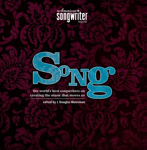 Song: The World's Best Songwriters on Creating the Music that Moves Us EB9781599633763