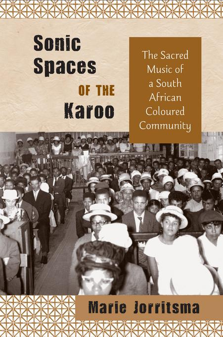Sonic Spaces of the Karoo: The Sacred Music of a South African Coloured Community EB9781439902394