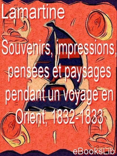 Souvenirs, impressions, pens?es et paysages pendant un voyage en Orient, 1832-1833 EB9781412173537