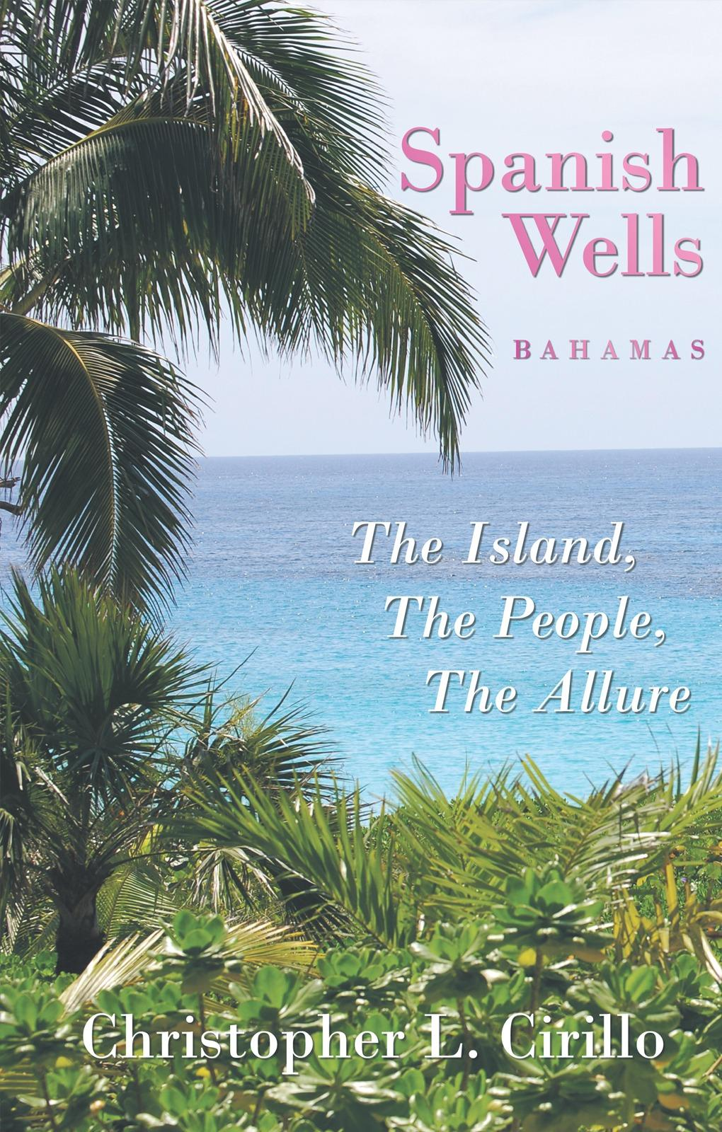 Spanish Wells Bahamas: The Island, the People, the Allure EB9781452089539