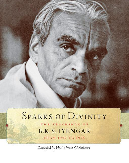 Sparks of Divinity: The Teachings of B.K.S. Iyengar from 1959 to 1975 EB9781930485808