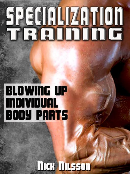Specialization Training: Blowing Up Individual Body Parts EB9781619840256
