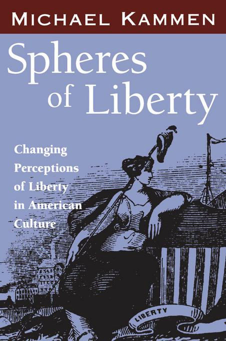 Spheres of Liberty: Changing Perceptions of Liberty in American Culture EB9781604736700