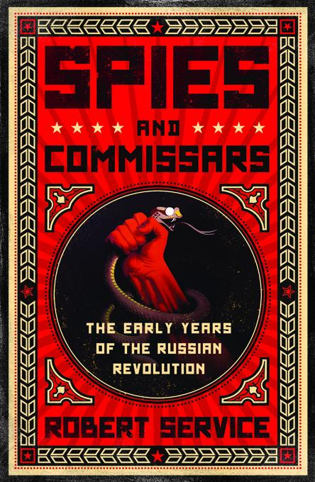 Spies and Commissars: The Early Years of the Russian Revolution EB9781610391412