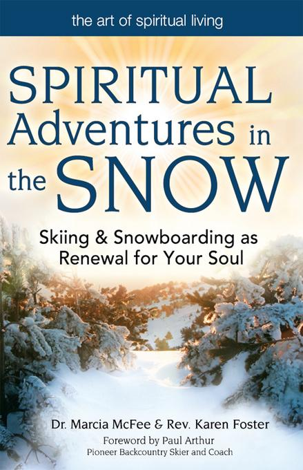 Spiritual Adventures in the Snow: Skiing & Snowboarding as Renewal for Your Soul EB9781594734427