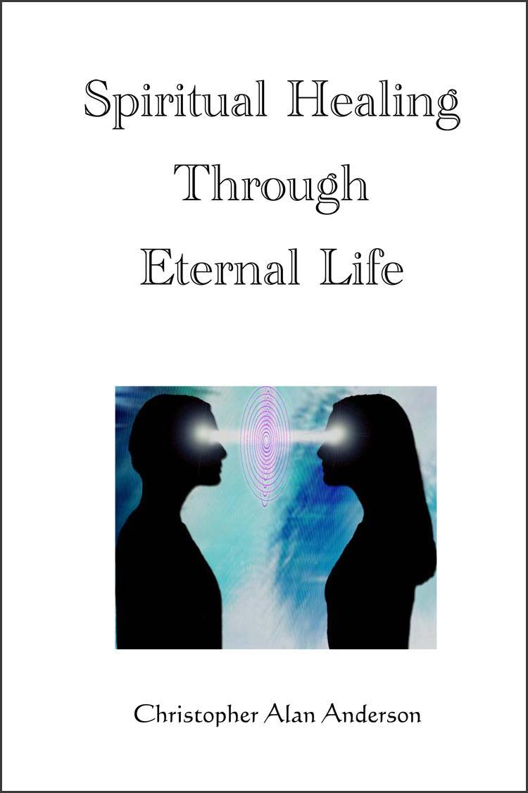 Spiritual Healing Through Eternal Life EB9781622871407