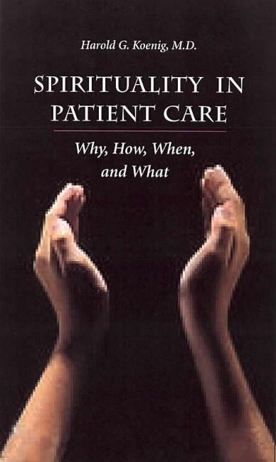 Spirituality In Patient Care: Why How When & What EB9781932031126